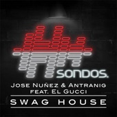 Jose Nuñez & Antranig feat. El Gucci - Swag House  feat. El Gucci