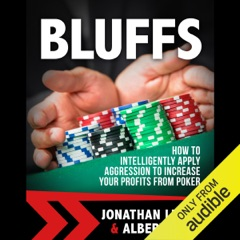 Bluffs: How to Intelligently Apply Aggression to Increase Your Profits from Poker (Unabridged)