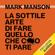 Mark Manson - La sottile arte di fare quello che c***o ti pare: Il metodo scorretto ma efficace per liberarsi da persone irritanti, falsi problemi e rotture di ogni giorno e vivere felici
