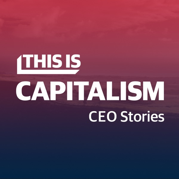 This is Capitalism: CEO Stories | Listen Free on Castbox