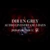 DIR EN GREY - DIR EN GREY AUDIO LIVESTREAM 5 DAYS - 2020.05.06 [DAY 5] Kyo