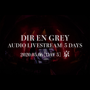 DIR EN GREY - DIR EN GREY AUDIO LIVESTREAM 5 DAYS - 2020.05.06 [DAY 5] Kyo