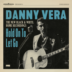 Danny Vera - Hold on to Let Go (The New Black & White - Home Recordings)