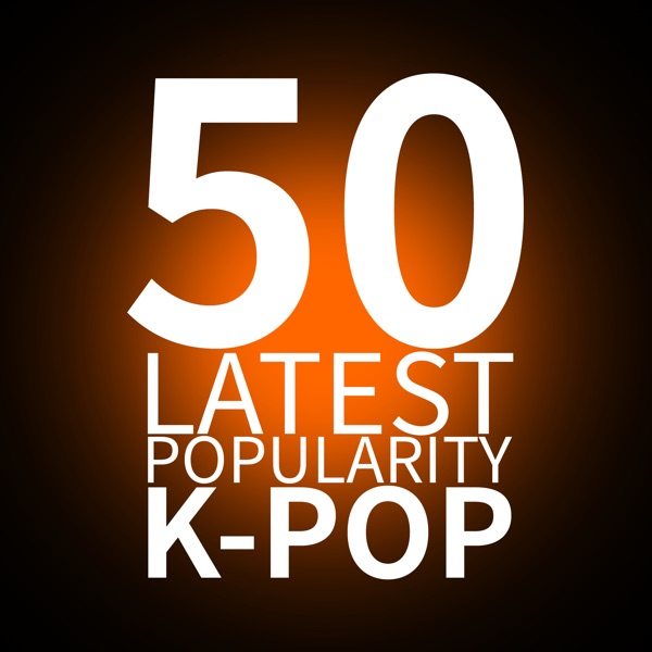 50 LATEST POPULARITY K-POP