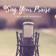 Sing Your Praise - EP - Captivate Worship - Captivate Worship