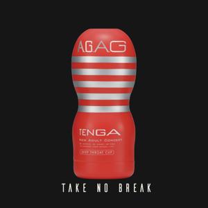 """TAKE NO BREAK - """"A.G.A.G"""""""