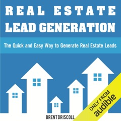 Real Estate Lead Generation: The Quick and Easy Way to Generate Real Estate Leads (Unabridged)