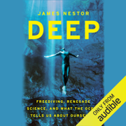 Deep: Freediving, Renegade Science, and What the Ocean Tells Us About Ourselves (Unabridged)