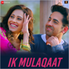 Ik Mulaqaat From Dream Girl - Meet Bros, Palak Muchhal & Altamash Faridi mp3