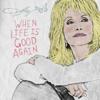 Dolly Parton - When Life Is Good Again  artwork