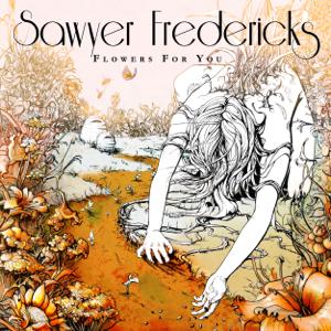 Sawyer Fredericks - Flowers for You