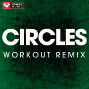 Circles (Extended Workout Remix) - Power Music Workout - Power Music Workout