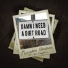 Muscadine Bloodline - Damn I Need a Dirt Road (feat. Jon Langston)