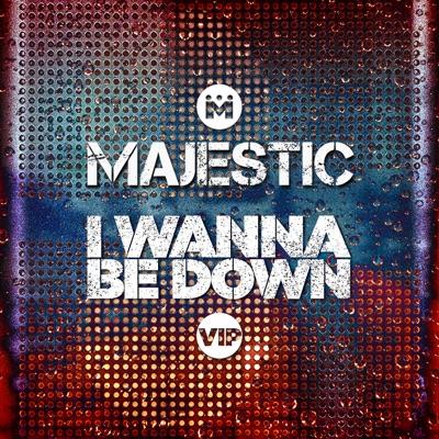 I Wanna Be Down (Majestic VIP Edit) - Single - Majestic