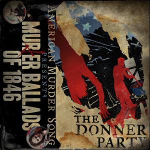 American Murder Song - Murder Ballads of 1846: The Donner Party (Extended Edition)