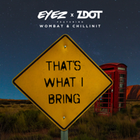 That's What I Bring (feat. Chillinit & Wombat)-Eyez, Zdot & Chillinit