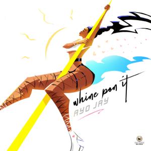 Ayo Jay - Whine Pon It