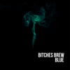 Bitches Brew - Blue - EP artwork