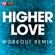 Higher Love (Extended Workout Remix) - Power Music Workout