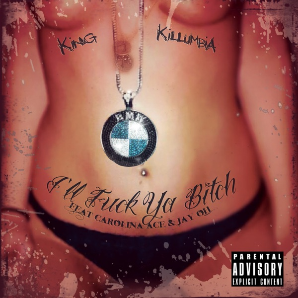 I'll F**k Ya Bitch (feat. Carolina Ace & Jay-Oh) - Single