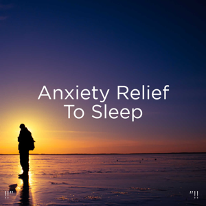 "Binaural Beats Sleep & Deep Sleep Music Collective - !!"" Anxiety Relief to Sleep ""!!"