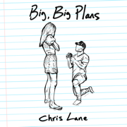 Big, Big Plans - Chris Lane - Chris Lane