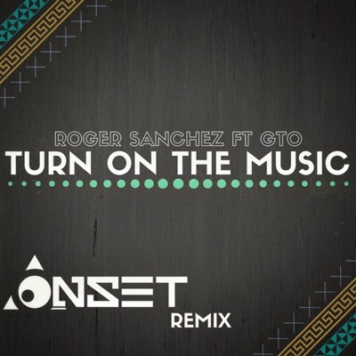 Turn on the Music (Onset Remix) [feat. GTO] - Single - Roger Sanchez