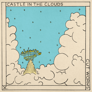 Cut Worms - Castle In the Clouds