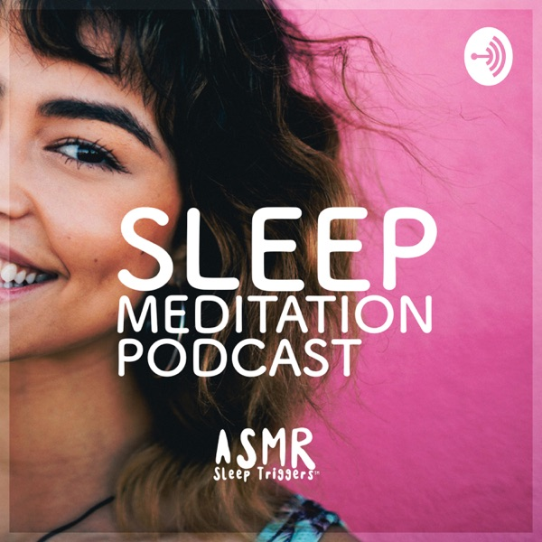 Sleep Meditation Podcast - ASMR Sleep Triggers - Calm Nature Sounds and Relaxing Music
