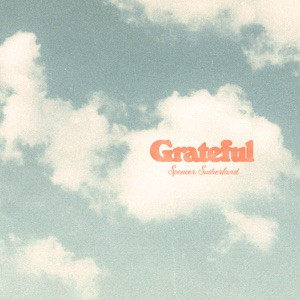 SPENCER SUTHERLAND - Grateful Chords and Lyrics
