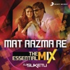 Mat Aazma Re The Essential Mix Remix By DJ Suketu From Murder 3 Single