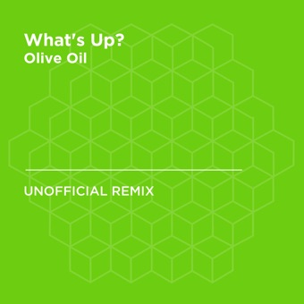 What's Up? (4 Non Blondes) [Olive Oil Unofficial Remix] - Single