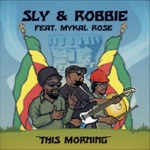 Sly & Robbie, Michael Rose, Mykal Rose & Roots Radics - This Morning (feat. Don Camel)