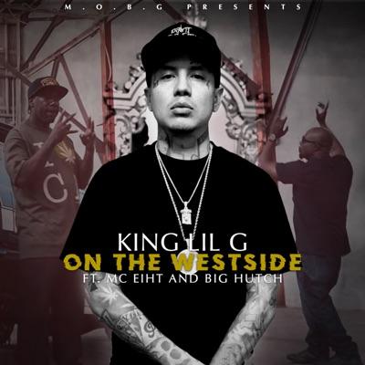 On the Westside (feat. Big Hutch & MC Eiht) - Single - King Lil G