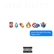 SauceDripPercLitNoCapHappyNow? - Chris Classic - Chris Classic