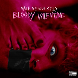 Machine Gun Kelly - Bloody Valentine