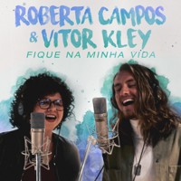 Fique Na Minha Vida-Roberta Campos & Vitor Kley