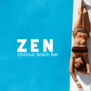 Chillout Sound Festival - Zen Chillout Beach Bar: Summer Relax, Sweet Cocktails & Sunny Beats