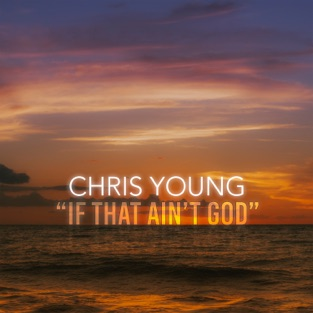 Chris Young - If That Ain't God - Single