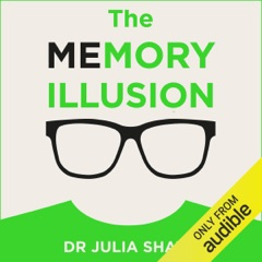 The Memory Illusion: Why You May Not Be Who You Think You Are (Unabridged)