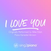 I Love You (Originally Performed by Billie Eilish) [Piano Karaoke Version] - Sing2Piano - Sing2Piano