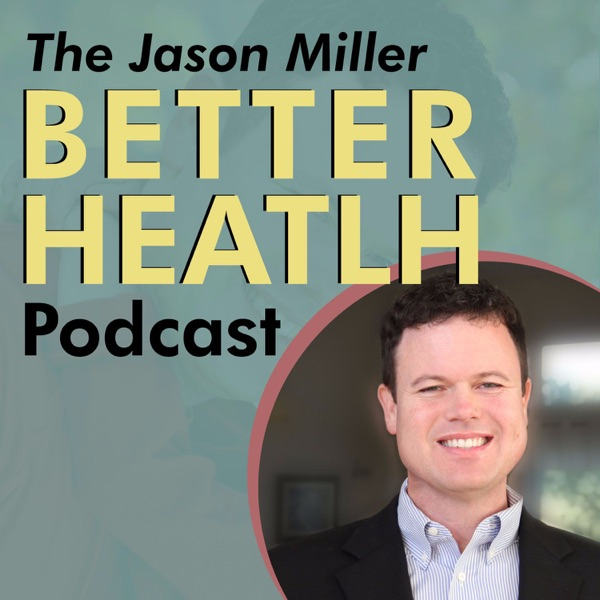The Jason Miller Better Health Podcast
