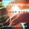 In Your Eyes in His Purest Form Single