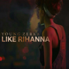 Young Zerka - Like Rihanna artwork