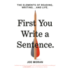 Joe Moran - First You Write a Sentence: The Elements of Reading, Writing . . . and Life (Unabridged)  artwork