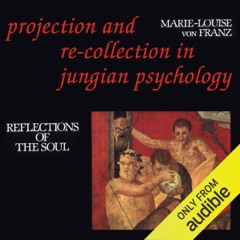 Projection and Re-Collection in Jungian Psychology: Reflections of the Soul: Reality of the Psyche Series (Unabridged)