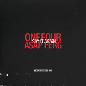 Onefour - Say It Again feat. A$AP Ferg