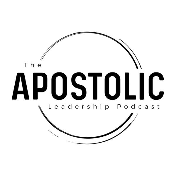 The Apostolic Leadership Podcast