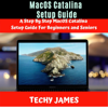 MacOS Catalina Setup Guide: A Step by Step MacOS Catalina Users Guide for Beginners and Seniors (Unabridged) - Techy James