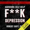 Robert Duff - Hardcore Self Help: F**k Depression (Unabridged)  artwork